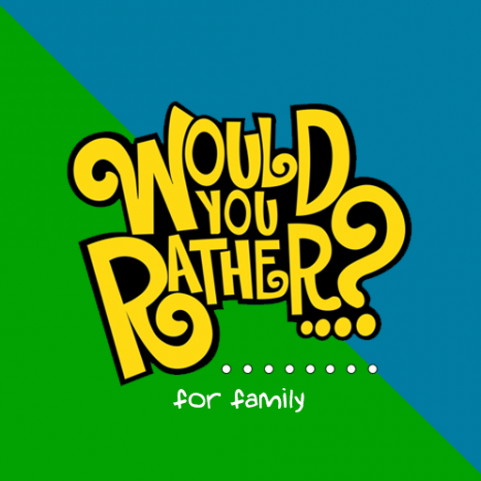 Would You Rather for Family